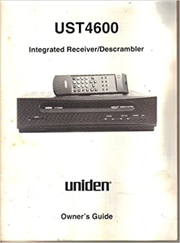Uniden UST4600 Integrated Satellite Television Receiver Descrambler, Owners Manual Guide Paperback – 1994