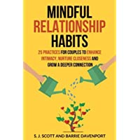 Mindful Relationship Habits: 25 Practices for Couples to Enhance Intimacy, Nurture Closeness, and Grow a Deeper…