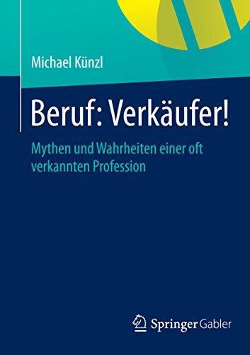 Beruf: Verkäufer!: Mythen und Wahrheiten einer oft verkannten Profession (German Edition) Pdf