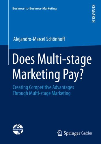 Does Multi-stage Marketing Pay?: Creating Competitive Advantages Through Multi-stage Marketing (Business-to-Business-Mar