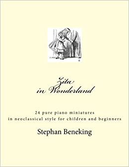 Zita in Wonderland - 24 piano miniatures for children and beginners: Zita in Wonderland - 24 piano miniatures for children and beginners by Stephan Beneking (2013-08-19)