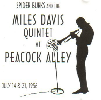 Spider Burks and the Miles Davis Quintet at Peacock Alley (July 14 & 21, 1956) ()