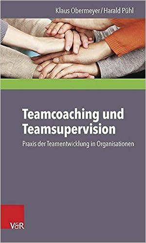 Teamcoaching Und Teamsupervision: Praxis Der Teamentwicklung in Organisationen (Forschungen Zum Alten Testament 2.Reihe)