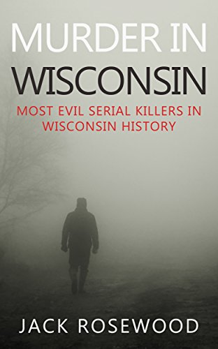Amazon murder in wisconsin most evil serial killers in murder in wisconsin most evil serial killers in wisconsin history by rosewood jack fandeluxe Gallery