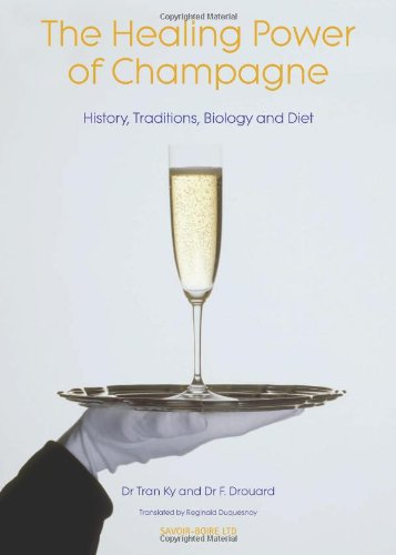 Healing Power of Champagne: History, Traditions, Biology & Diet by Tran Ky, F. Drouard