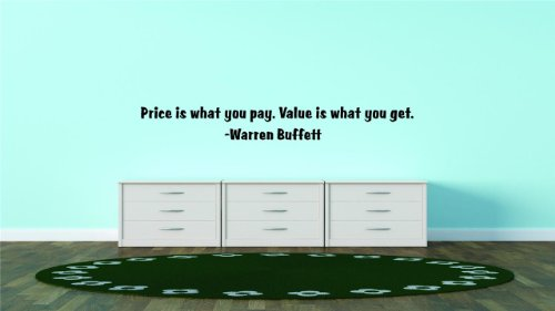 Top Selling Decals - Prices Reduced : is what you pay. Value is what you get. - Warren Buffett Famous Inspirational Life Quote - Home Decor Living Room Bedroom Size : 10 Inches X 25 Inches - Vinyl Wall Sticker - 22 Colors Available for $<!--$17.49-->