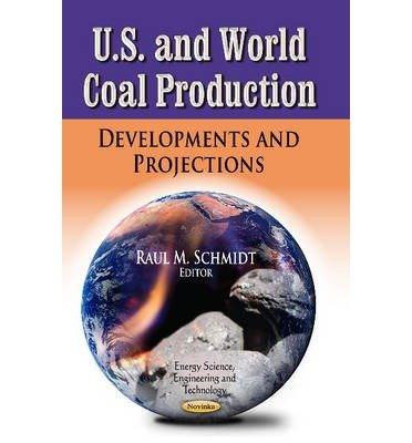 U.S. & World Coal Production: Developments & Projections (Energy Science, Engineering and Technology) (Paperback) - Common PDF