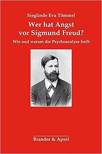 Wer Hat Angst Vor Sigmund Freud Wie Und Warum Die