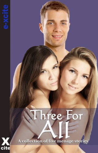 Three For All - An Xcite Books collection of five erotic stories.