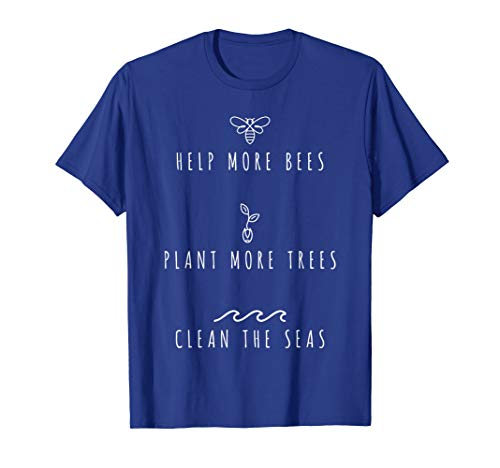 - Help More Bees Plant More Trees Clean The Seas T-Shirt