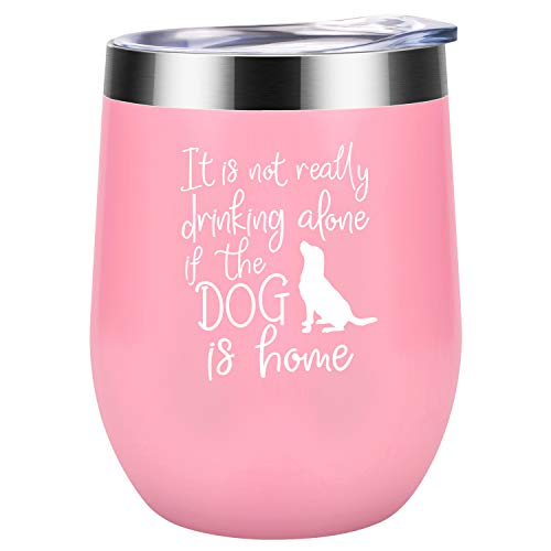 Its Not Drinking Alone If The Dog Is Home | Funny Birthday, Mother's Day Gifts Ideas for Dog Lovers, Dog Mamas Moms, Mother, Daughter, Wife, Friends | Coolife 12 oz Insulated Stemless Wine Tumbler