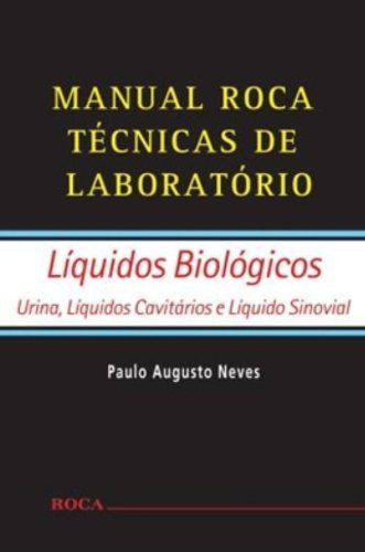 Manual Roca Técnicas de Laboratório: Líquidos Biológicos - Urina, Líquidos Cavitários e Líquido Sinovial