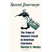 Secret Journeys: The Trope of Women's Travel in American Literature (SUNY Series in Feminist Criticism and Theory) (Suny Series in Feminist Criticism & Theory)