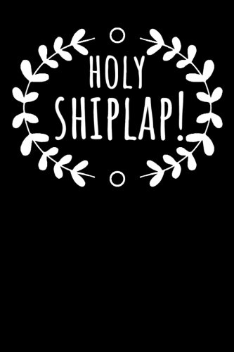 Holy Shiplap: Journal - Farm House Mom Country Ship Lap Gift (Blank Lined Notebook)