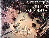 Ned Smith's Wildlife Sketchbook, Ned Smith, 0912186941