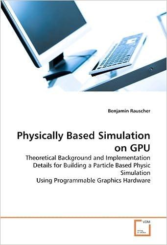 Physically Based Simulation on GPU: Theoretical Background and
