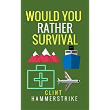 Would You Rather Survival: A collection of hilarious hypothetical questions (Clint Hammerstrike asks Book 3)