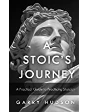 Stoicism: A Stoic's Journey: A Practical Guide to Practicing Stoicism