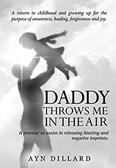 Daddy Throws Me In The Air: Remembering Childhood by [Dillard, Ayn]