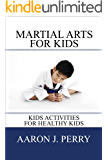 "Martial Arts For Kids: ""Kids Activities For Healthy Kids"" - Buy It Now (English Edition)"