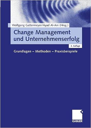 Change Management und Unternehmenserfolg: Grundlagen - Methoden - Praxisbeispiele (German Edition)