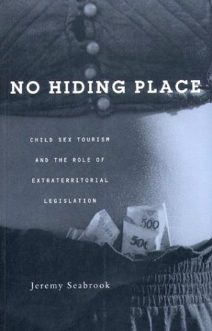 No Hiding Place: Child Sex Tourism and the Role of Extra-Territorial Legislation by Jeremy Seabrook (2000-07-01)