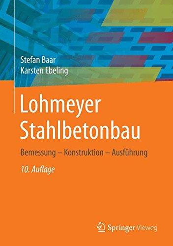 Lohmeyer Stahlbetonbau: Bemessung - Konstruktion - Ausführung Gebundenes Buch – 7. November 2016 Stefan Baar Karsten Ebeling Springer Vieweg 3658135239