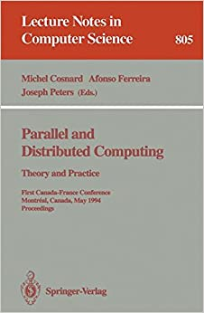 Parallel and Distributed Computing: Theory and Practice: Theory and Practice. First Canada-France Conference, Montreal, Canada, May 19 - 21, 1994. Proceedings (Lecture Notes in Computer Science)