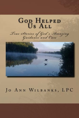 God Helped Us All: True Stories of God's Amazing Guidance and Care (A Story Of God And All Of Us)