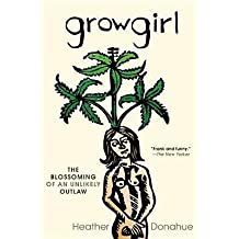 BY Donahue, Heather ( Author ) [{ Growgirl: The Blossoming of an Unlikely Outlaw - Greenlight By Donahue, Heather ( Author ) Dec - 31- 2012 ( Paperback ) } ]