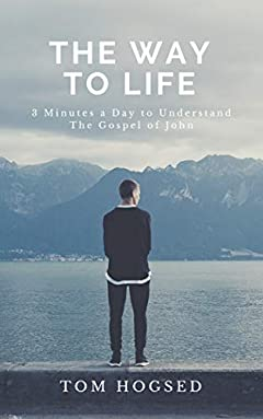 The Way to Life: 3 Minutes a Day to Understand the Gospel of John