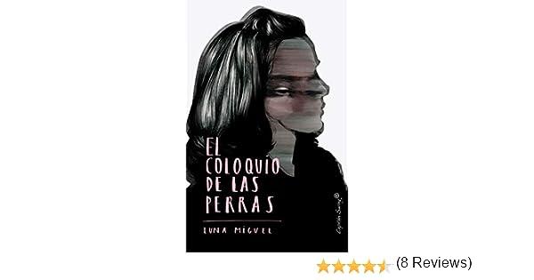 El coloquio de las perras (Ensayo): Amazon.es: Miguel, Luna: Libros