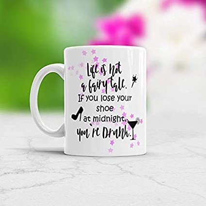 Amazon Funny Fairy Tale Quote Mug Life Is Not A Fairy Tale Real Classy Real Life Quote