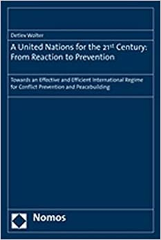 Book A United Nations for the 21st Century: From Reaction to Prevention: Towards an Effective and Efficient International Regime for Conflict Prevention and Peacebuilding