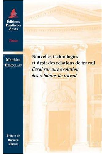 Lire Nouvelles technologies et droit des relations de travail: Essai sur une évolution des relations de travail pdf epub