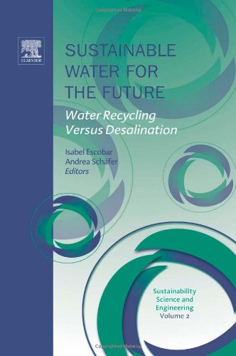 Sustainable Water for the Future, Volume 2: Water Recycling versus Desalination (Sustainability Science and Engineering)