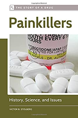 Painkillers: History, Science, and Issues (The Story of a Drug)