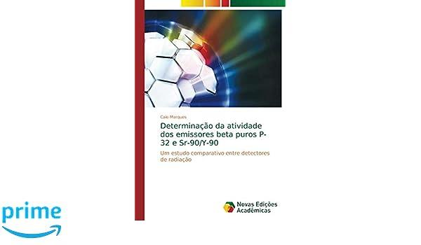Determinação da atividade dos emissores beta puros P-32 e Sr-90/Y-90: Um estudo comparativo entre detectores de radiação: Amazon.es: Caio Marques: Libros en ...
