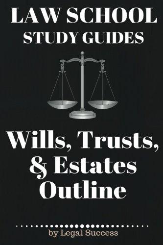 Law School Study Guides: Wills, Trusts, & Estates Outline: Wills, Trusts, & Estates Outline (Volume 17)