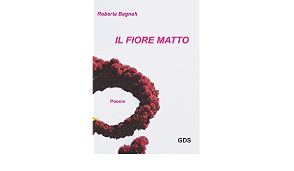 Fiore 98.Amazon Com Il Fiore Matto E Solo Poesia Italian Edition