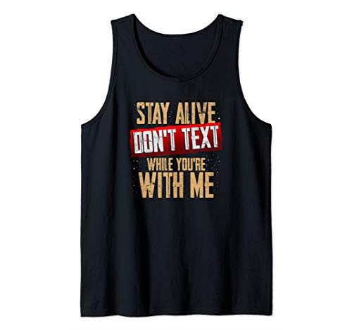 Stay Alive Don't Text While You're With Me Text Ex Tank Top