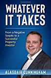 Whatever It Takes: From a negative, sceptic to successful property Investor