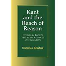 Kant and the Reach of Reason: Studies in Kant's Theory of Rational Systematization
