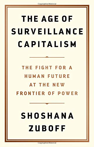The Age of Surveillance Capitalism: The Fight for a Human Future at the New Frontier of Power by PublicAffairs