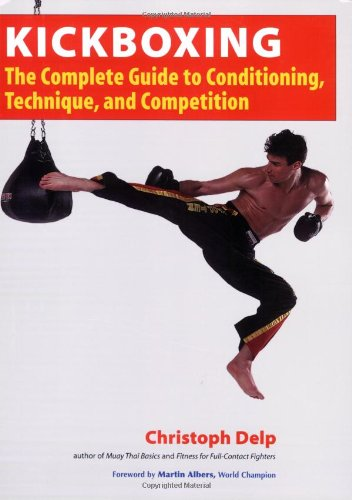 Kickboxing: The Complete Guide to Conditioning, Technique, and Competition