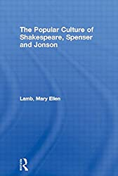 The Popular Culture of Shakespeare, Spenser and Jonson (Routledge Studies in Renaissance Literature and Culture)