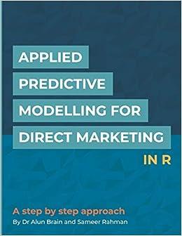 Descargar En Libros Applied Predictive Modelling For Direct Marketing In R: A Step By Step Approach Como PDF