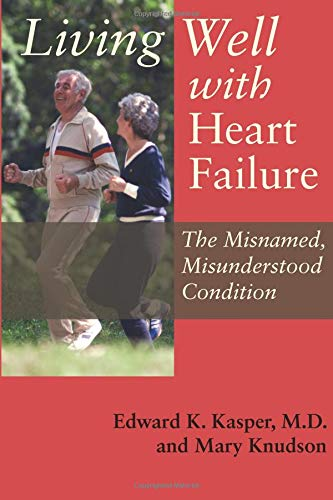 Living Well with Heart Failure, the Misnamed, Misunderstood Condition ()
