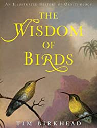The Wisdom of Birds: An Illustrated History of Ornithology