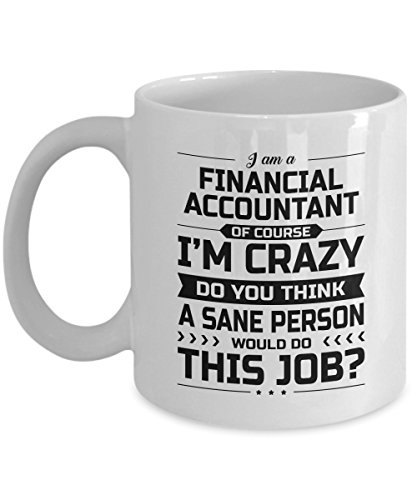 Financial Accountant Mug - I'm Crazy Do You Think A Sane Person Would Do This Job - Funny Novelty Ceramic Coffee & Tea Cup Cool Gifts for Men or Women with Gift Box